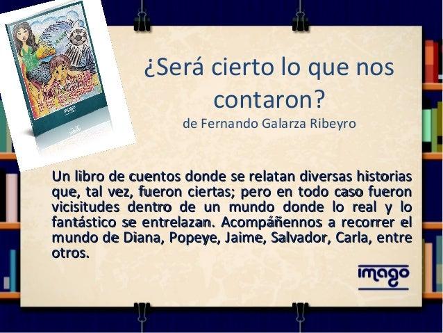 ¿Será cierto lo que nos contaron? de Fernando Galarza Ribeyro Un libro de cuentos donde se relatan diversas historiasUn li...