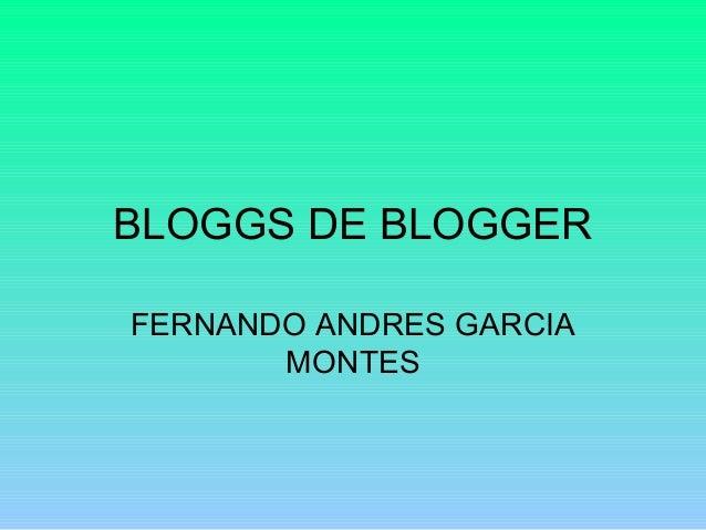 BLOGGS DE BLOGGER FERNANDO ANDRES GARCIA MONTES