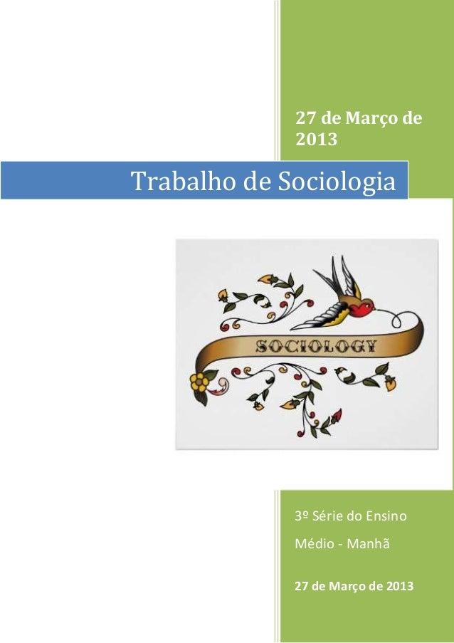27 de Março de 2013 3º Série do Ensino Médio - Manhã 27 de Março de 2013 Trabalho de Sociologia