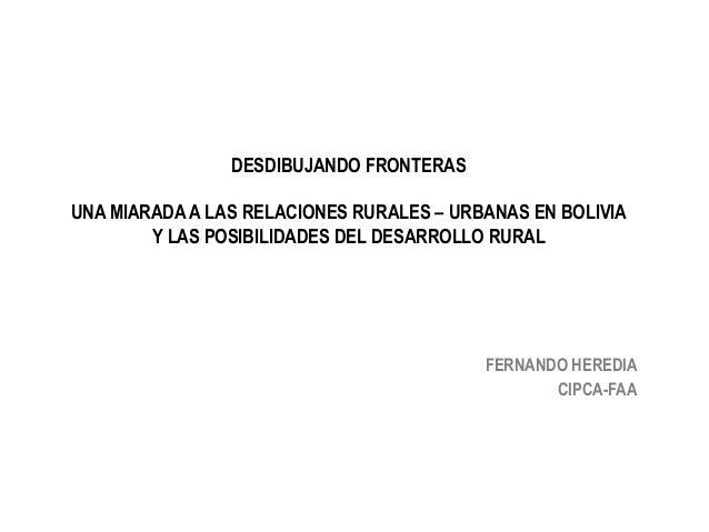 DESDIBUJANDO FRONTERAS UNA MIARADA A LAS RELACIONES RURALES – URBANAS EN BOLIVIA Y LAS POSIBILIDADES DEL DESARROLLO RURAL ...