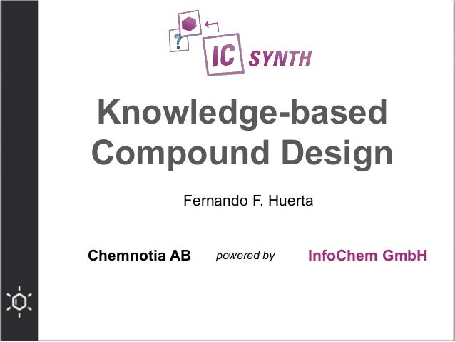 Knowledge-based  Compound Design  Fernando F. Huerta  Chemnotia AB powered by  InfoChem GmbH