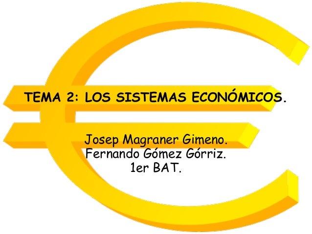 TEMA 2: LOS SISTEMAS ECONÓMICOS. Josep Magraner Gimeno. Fernando Gómez Górriz. 1er BAT.