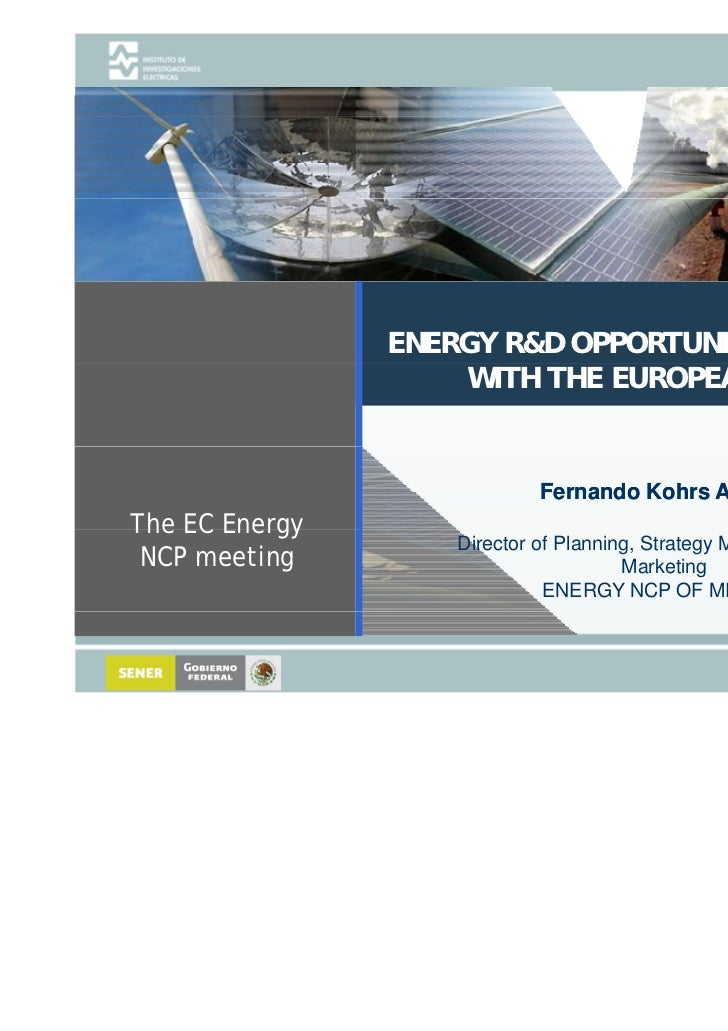 ENERGY R&D OPPORTUNITIES IN MEXICO                    WITH THE EUROPEAN UNION                            Fernando Kohrs Al...