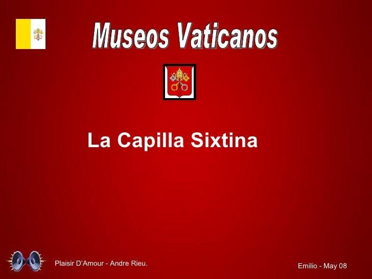 Museos Vaticanos La Capilla Sixtina Plaisir D'Amour - Andre Rieu. Emilio - May 08