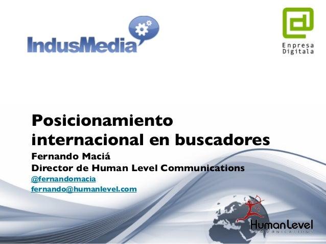 Fernando Maciá Director de Human Level Communications @fernandomacia fernando@humanlevel.com Posicionamiento internacional...