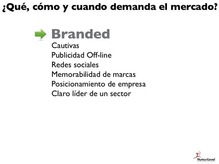 ¿Qué, cómo y cuando demanda el mercado?        Branded        Cautivas        Publicidad Off-line        Redes sociales   ...