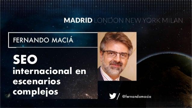 @fernandomacia FERNANDO MACIÁ SEO internacional en escenarios complejos @fernandomacia