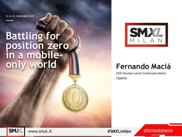 @fernandomaciawww.smxl.it #SMXLmilan 13-14-15, NOVEMBER 2017 Battling for position zero in a mobile- only world Fernando M...
