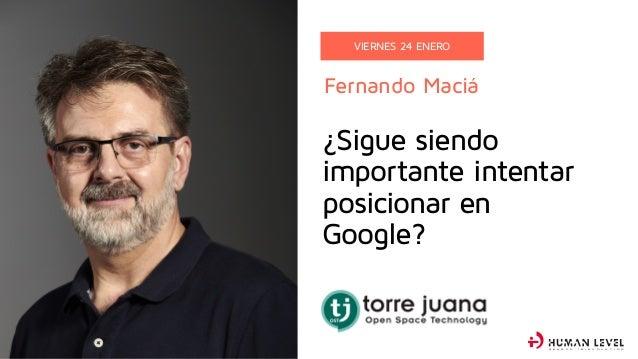 Fernando Maciá VIERNES 24 ENERO ¿Sigue siendo importante intentar posicionar en Google? S E A R C H ( R ) E V O L U T I O N