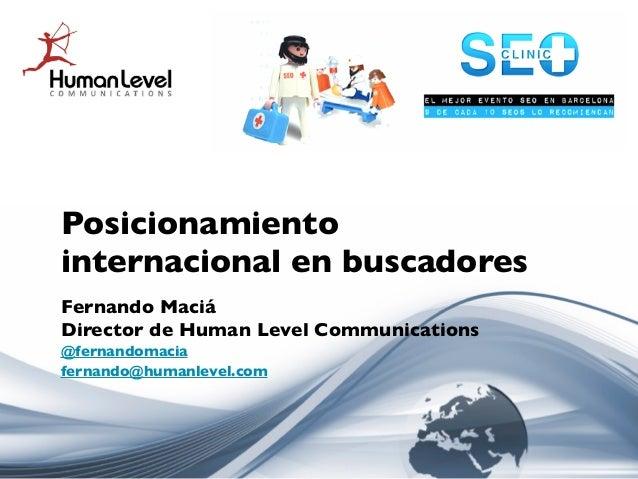 Posicionamientointernacional en buscadoresFernando MaciáDirector de Human Level Communications@fernandomaciafernando@human...