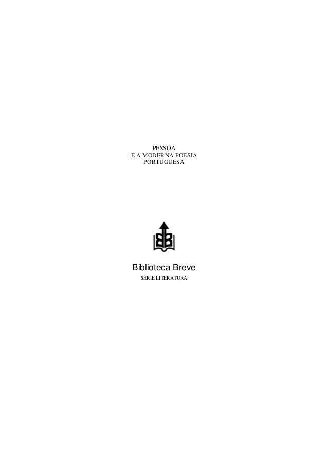 PESSOA E A MODERNA POESIA PORTUGUESA Biblioteca Breve SÉRIE LITERATURA