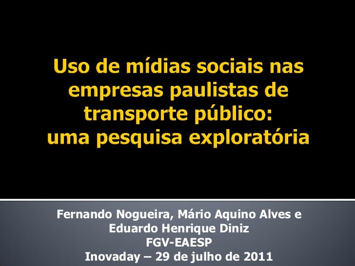 Fernando Nogueira, Mário Aquino Alves e        Eduardo Henrique Diniz             FGV-EAESP    Inovaday – 29 de julho de 2...