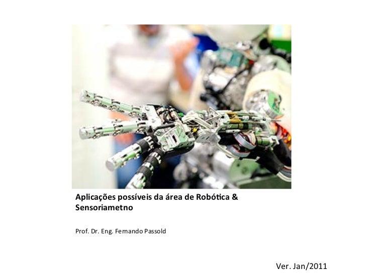 Aplicações possíveis da área de Robó5ca & Sensoriametno  Prof. Dr. Eng. Fernando Passold      ...