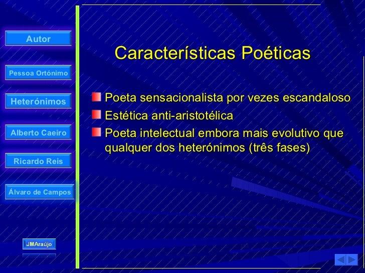 Autor                     Características Poéticas Pessoa Ortónimo    Heterónimos        Poeta sensacionalista por vezes e...