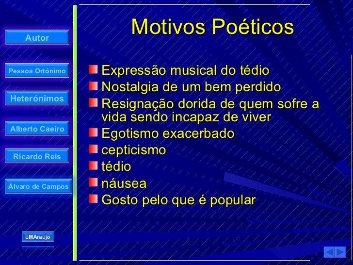 Autor                        Motivos Poéticos Pessoa Ortónimo    Expressão musical do tédio                    Nostalgia d...