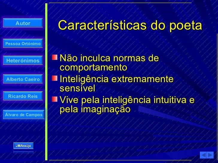 Autor                    Características do poeta Pessoa Ortónimo    Heterónimos        Não inculca normas de             ...
