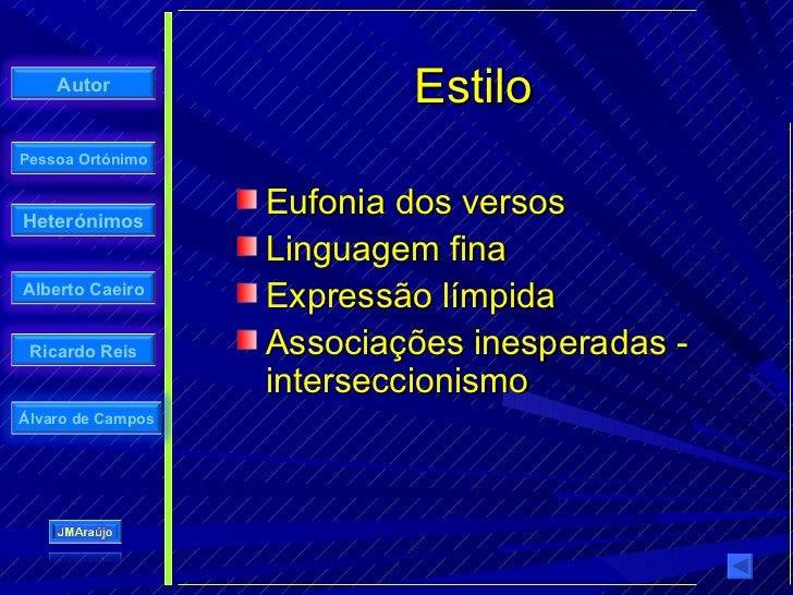 Autor                            Estilo Pessoa Ortónimo    Heterónimos                    Eufonia dos versos              ...