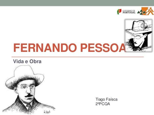FERNANDO PESSOAVida e ObraTiago Faísca2ºPCQA