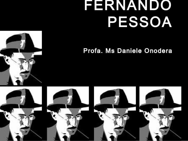 FERNANDO PESSOA Profa. Ms Daniele Onodera