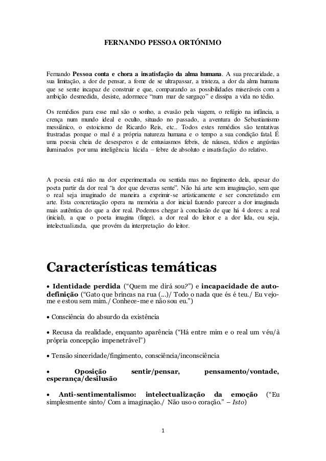 FERNANDO PESSOA ORTÓNIMO  Fernando Pessoa conta e chora a insatisfação da alma humana. A sua precaridade, a  sua limitação...