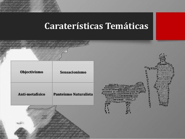 Caraterísticas Temáticas  Objectivismo  Sensacionismo  Anti-metafísico  Panteísmo Naturalista