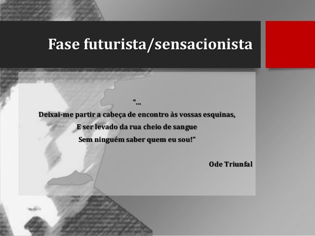 """Fase futurista/sensacionista  """"... Deixai-me partir a cabeça de encontro às vossas esquinas, E ser levado da rua cheio de ..."""