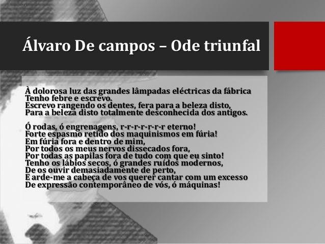 Álvaro De campos – Ode triunfal À dolorosa luz das grandes lâmpadas eléctricas da fábrica Tenho febre e escrevo. Escrevo r...