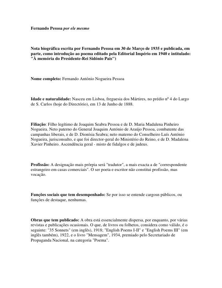 Fernando Pessoa por ele mesmo    Nota biográfica escrita por Fernando Pessoa em 30 de Março de 1935 e publicada, em parte,...