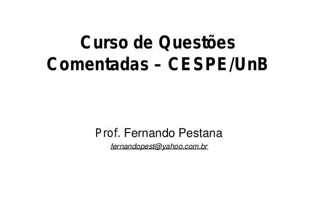 Curso de Questões Comentadas – CESPE/UnB  Prof. Fernando Pestana fernandopest@yahoo.com.br