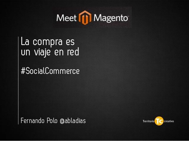 Fernando Polo @abladias La compra es un viaje en red #SocialCommerce