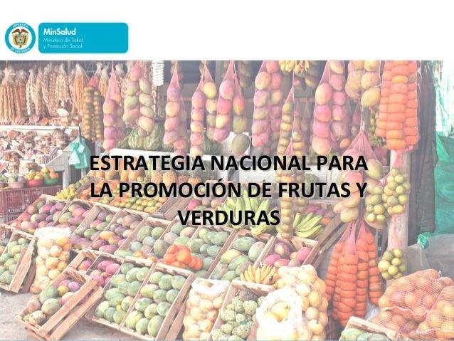 ESTRATEGIA NACIONAL PARAESTRATEGIA NACIONAL PARA LA PROMOCIÓN DE FRUTAS YLA PROMOCIÓN DE FRUTAS Y VERDURASVERDURAS