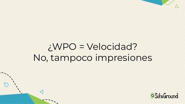 Entonces debemos aplicar estrategias WPO a tu proyecto
