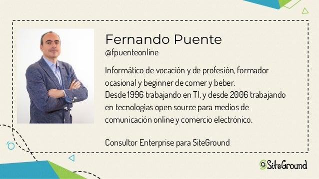 Fernando Puente @fpuenteonline Informático de vocación y de profesión, formador ocasional y beginner de comer y beber. Des...