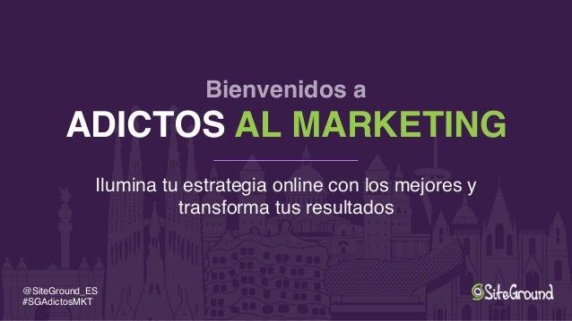 Bienvenidos a ADICTOS AL MARKETING Ilumina tu estrategia online con los mejores y transforma tus resultados @SiteGround_ES...