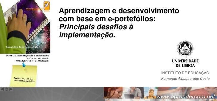 Aprendizagem e desenvolvimento com base em e-portefólios: Principais desafios à implementação.<br />INSTITUTO DE EDUCAÇÃO<...