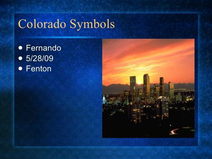 Colorado Symbols <ul><li>Fernando </li></ul><ul><li>5/28/09 </li></ul><ul><li>Fenton </li></ul>