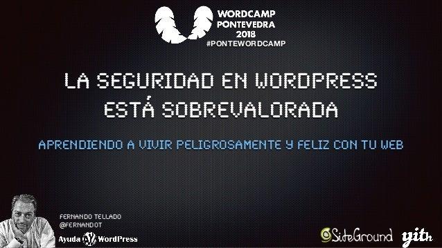 La seguridad en WordPress está sobrevalorada Aprendiendo a vivir peligrosamente y feliz con tu web Fernando Tellado @ferna...