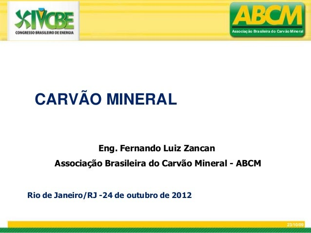 Associação Brasileira do Carvão Mineral CARVÃO MINERAL                 Eng. Fernando Luiz Zancan      Associação Brasileir...