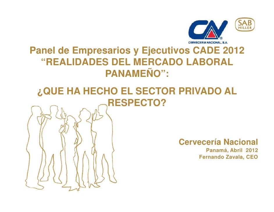"""Panel de Empresarios y Ejecutivos CADE 2012  """"REALIDADES DEL MERCADO LABORAL               PANAMEÑO"""": ¿QUE HA HECHO EL SEC..."""
