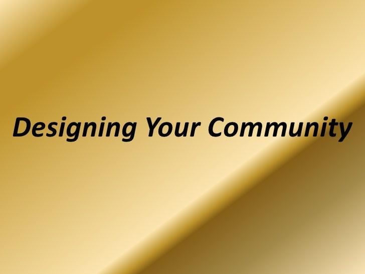 Designing Your Community<br />
