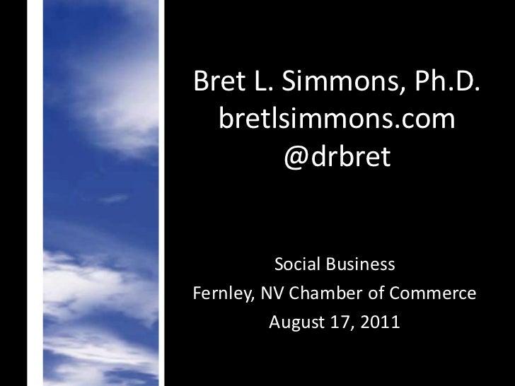 Bret L. Simmons, Ph.D.bretlsimmons.com@drbret<br />Social Business<br />Fernley, NV Chamber of Commerce<br />August 17, 20...