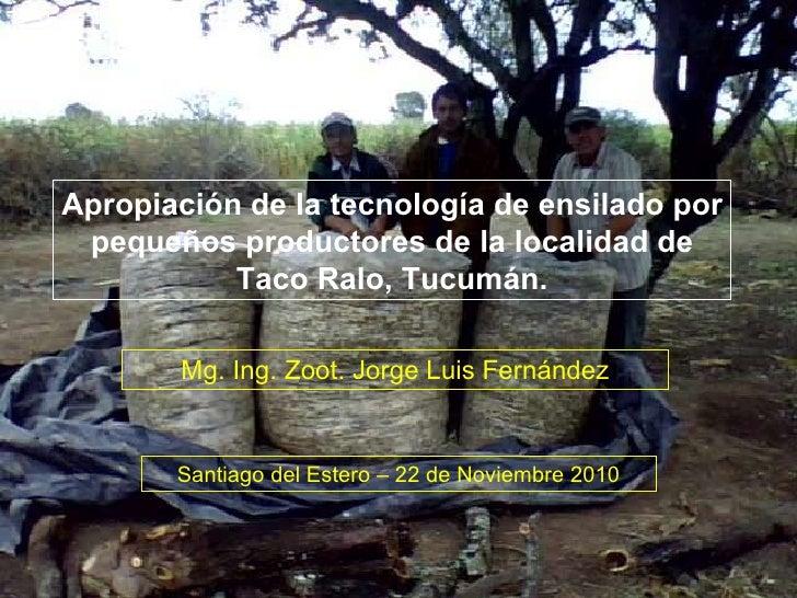 Apropiación de la tecnología de ensilado por pequeños productores de la localidad de Taco Ralo, Tucumán. Mg. Ing. Zoot. Jo...