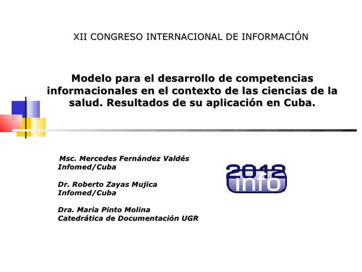 XII CONGRESO INTERNACIONAL DE INFORMACIÓN    Modelo para el desarrollo de competenciasinformacionales en el contexto de la...