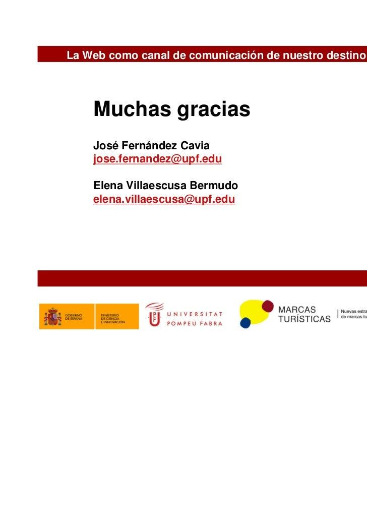 La Web como canal de comunicación de nuestro destino turístico    Muchas gracias    José Fernández Cavia    jose.fernandez...