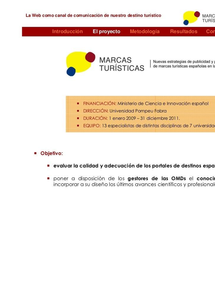 La Web como canal de comunicación de nuestro destino turístico            Introducción       El proyecto        Metodologí...