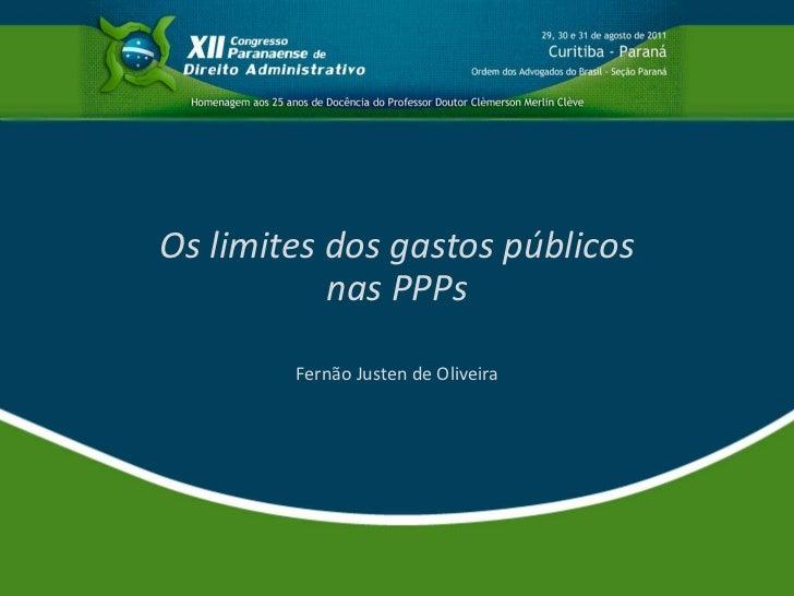 Os limites dos gastos públicos           nas PPPs        Fernão Justen de Oliveira