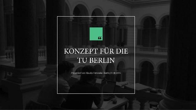 "Präsentiert von Klaudia Fernowka– Berlin, 31.08.2016 """