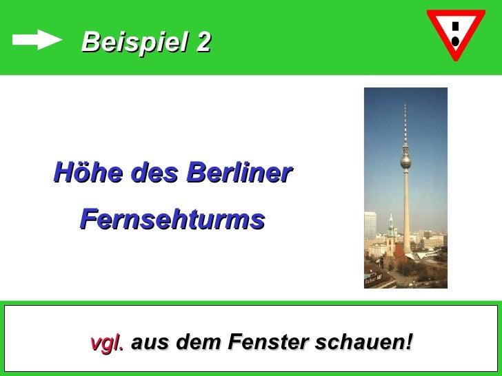 Höhe des Berliner Fernsehturms Beispiel 2 vgl.  aus dem Fenster schauen!