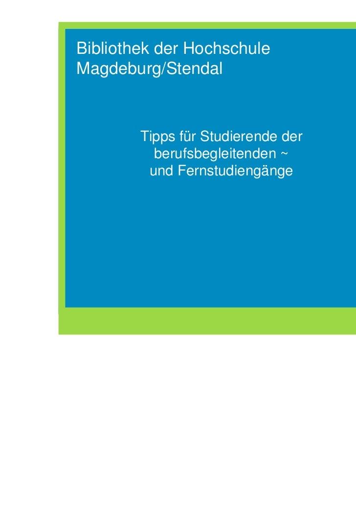 Bibliothek der HochschuleMagdeburg/Stendal        Tipps für Studierende der          berufsbegleitenden ~         und Fern...