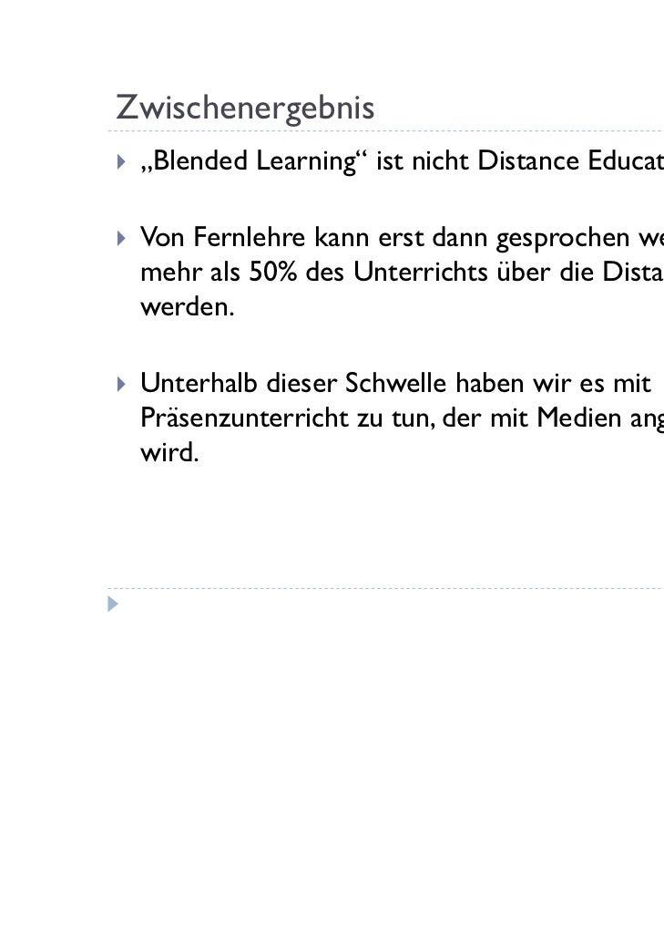 """Zwischenergebnis   """"Blended Learning"""" ist nicht Distance Education.   Von Fernlehre kann erst dann gesprochen werden, we..."""